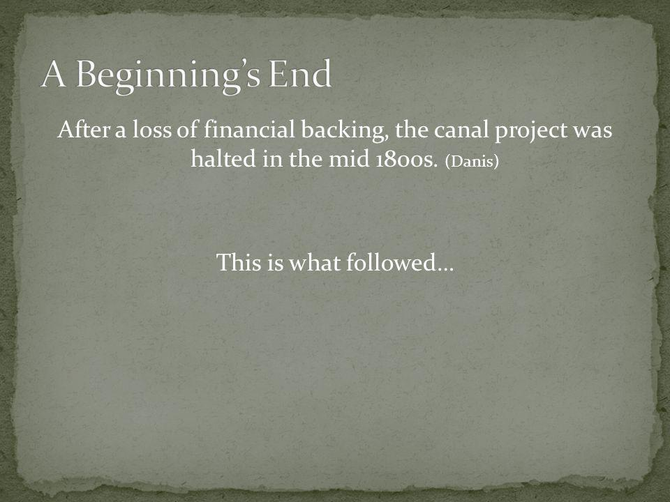 A Beginning's End After a loss of financial backing, the canal project was halted in the mid 1800s. (Danis)