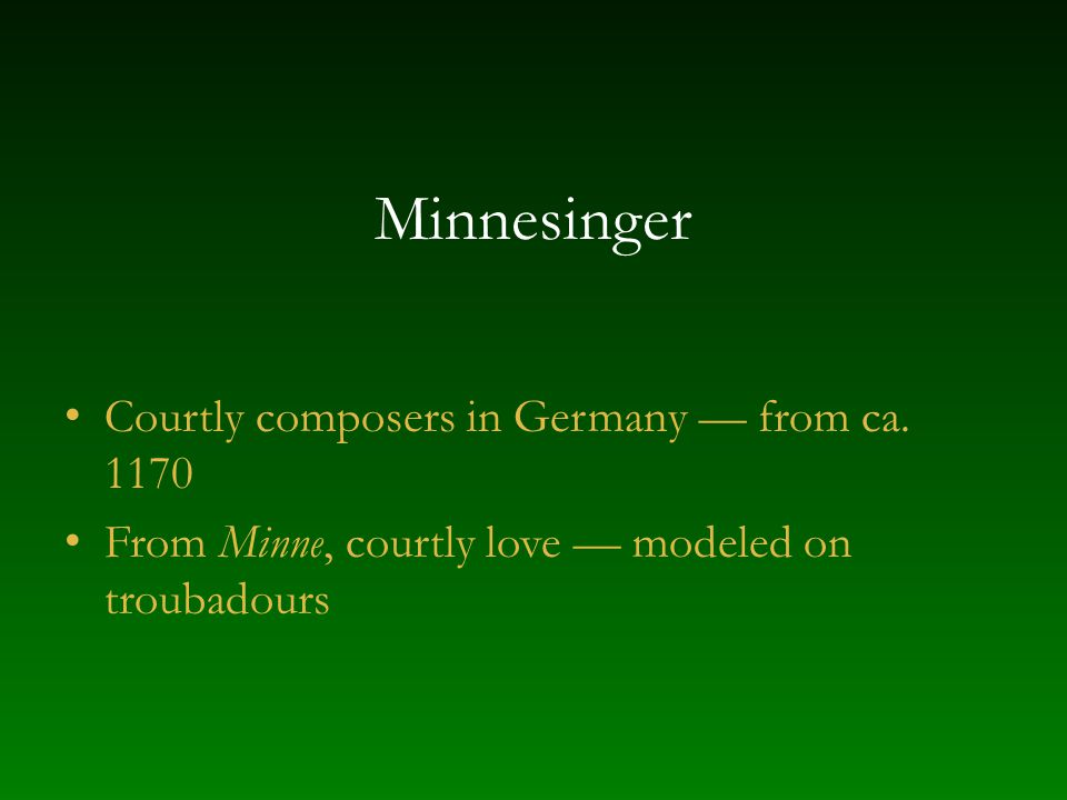 Minnesinger Courtly composers in Germany — from ca. 1170