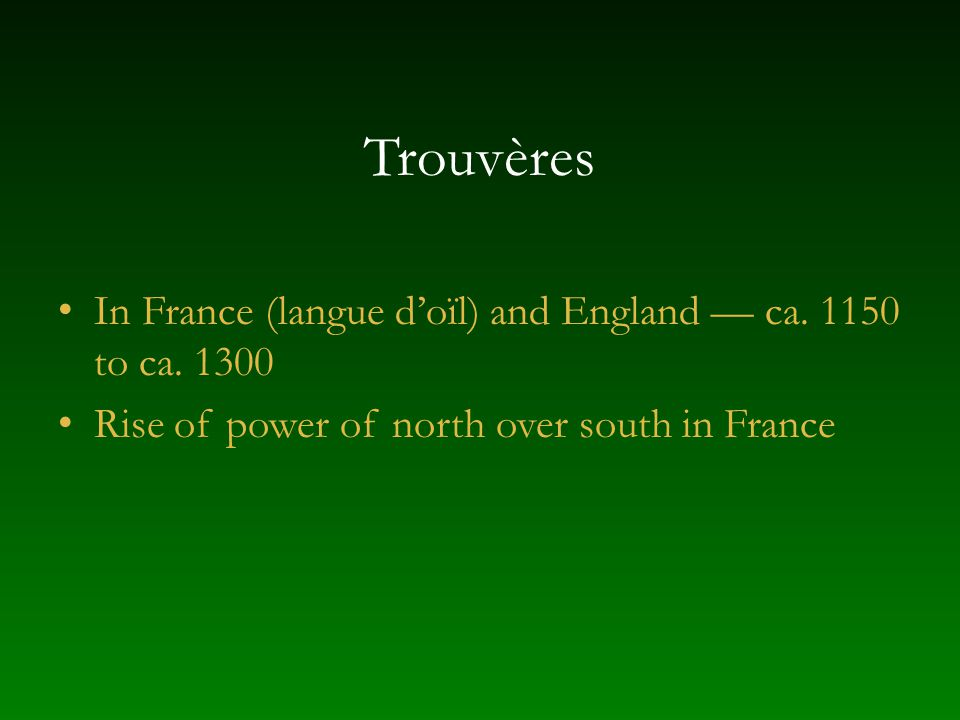 Trouvères In France (langue d'oïl) and England — ca. 1150 to ca. 1300