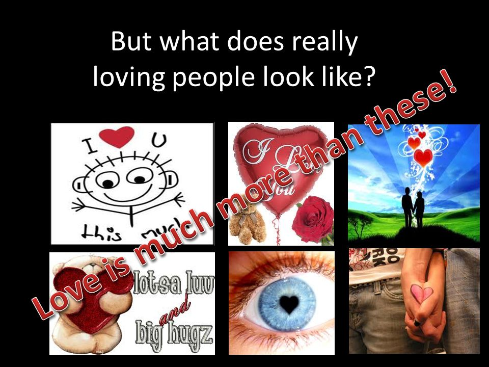 But what does really loving people look like