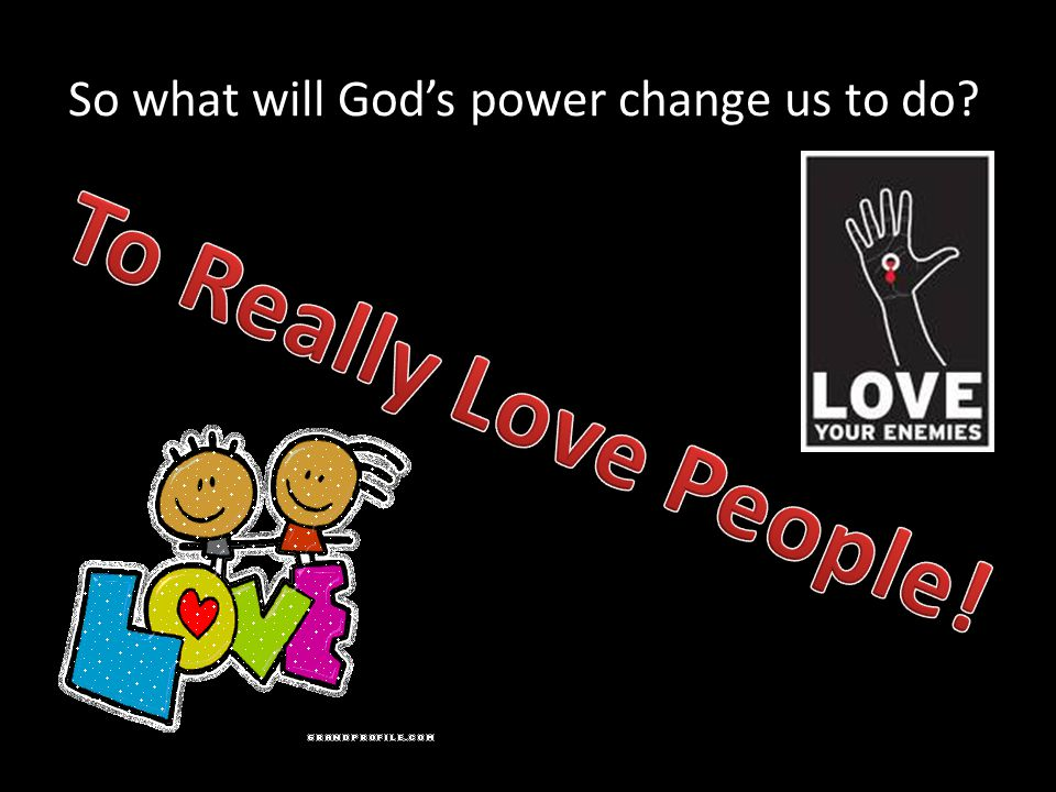 So what will God's power change us to do