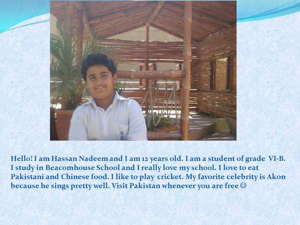 Hello. I am Hassan Nadeem and I am 12 years old