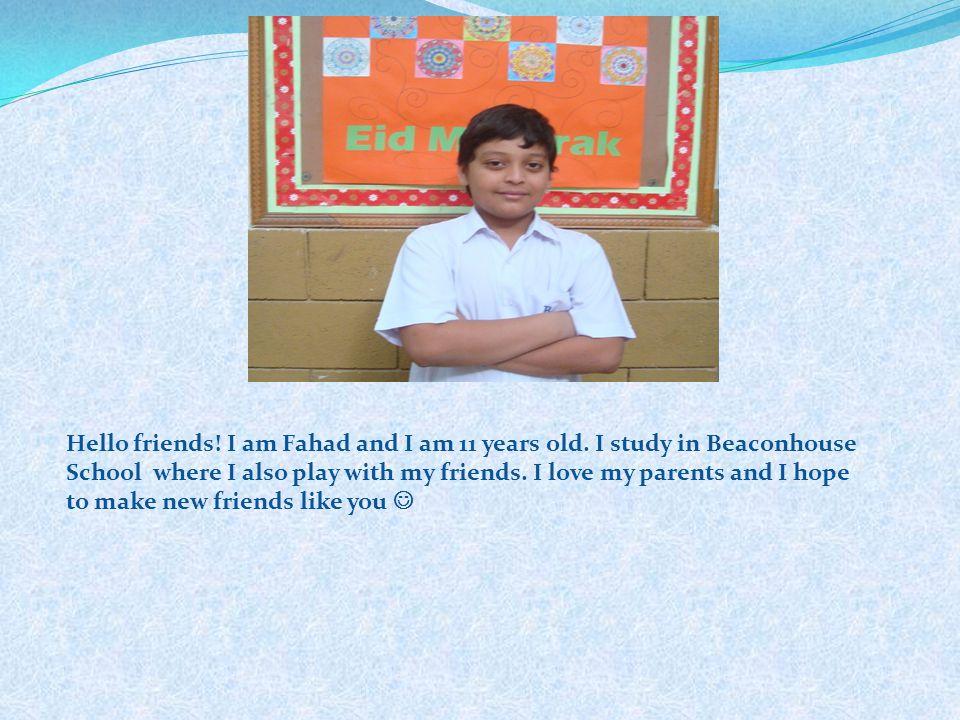 Hello friends. I am Fahad and I am 11 years old