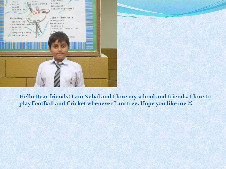 Hello Dear friends. I am Nehal and I love my school and friends