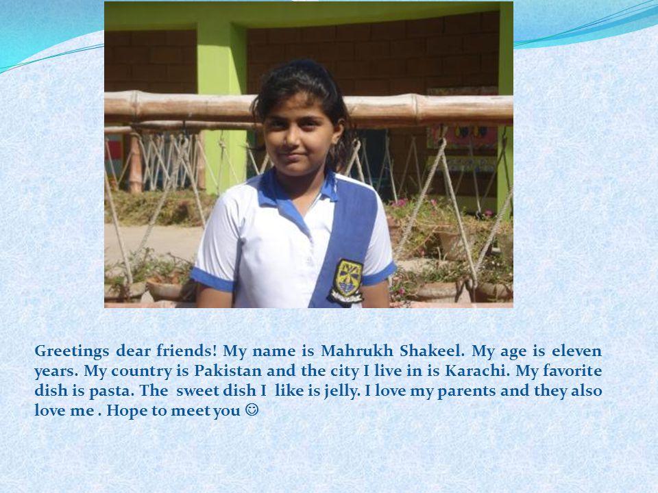 Greetings dear friends. My name is Mahrukh Shakeel