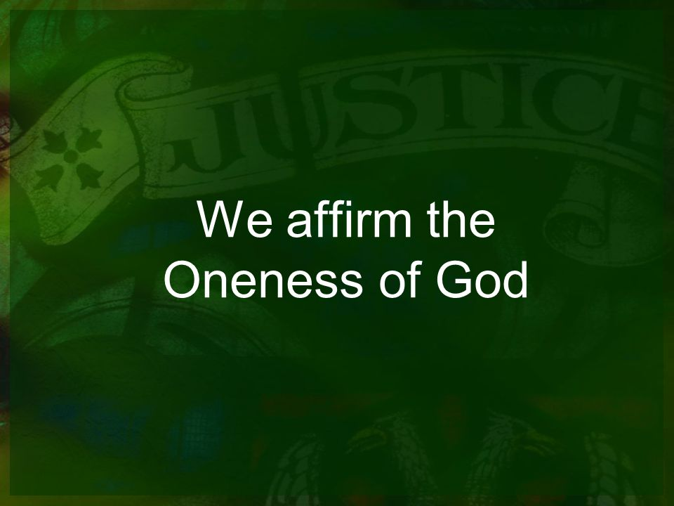We affirm the Oneness of God