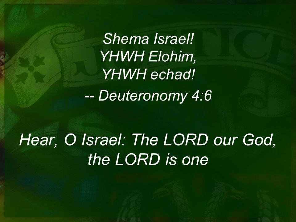 Hear, O Israel: The LORD our God, the LORD is one