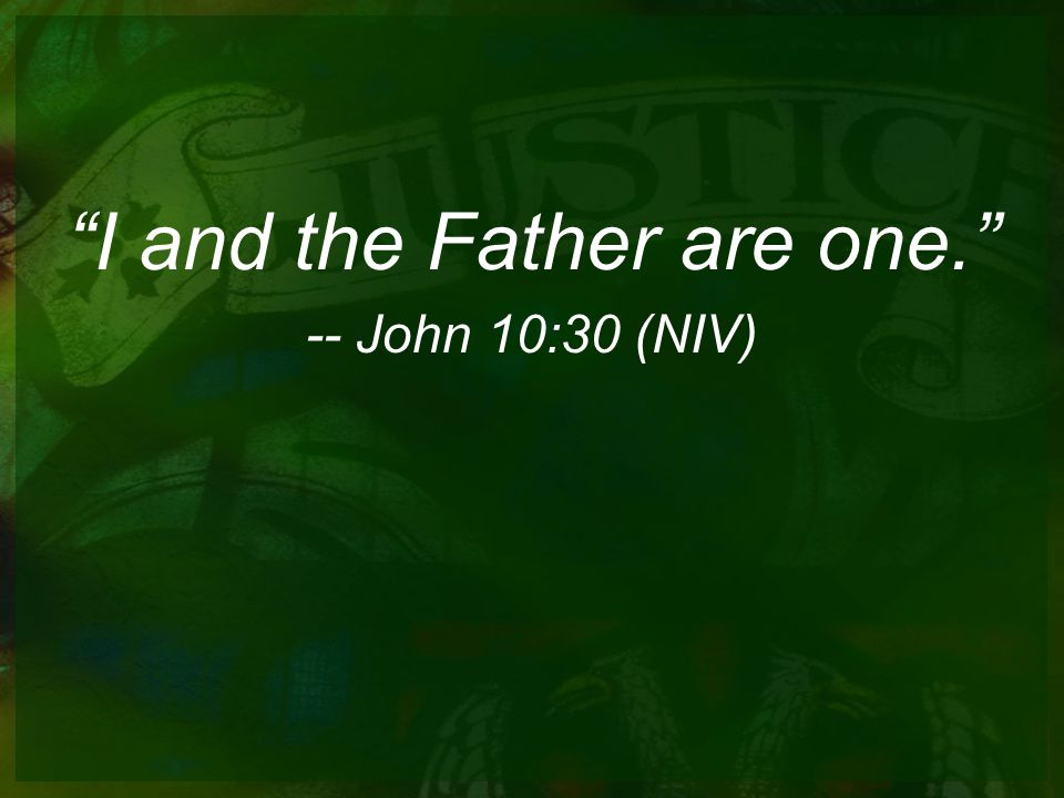 I and the Father are one.