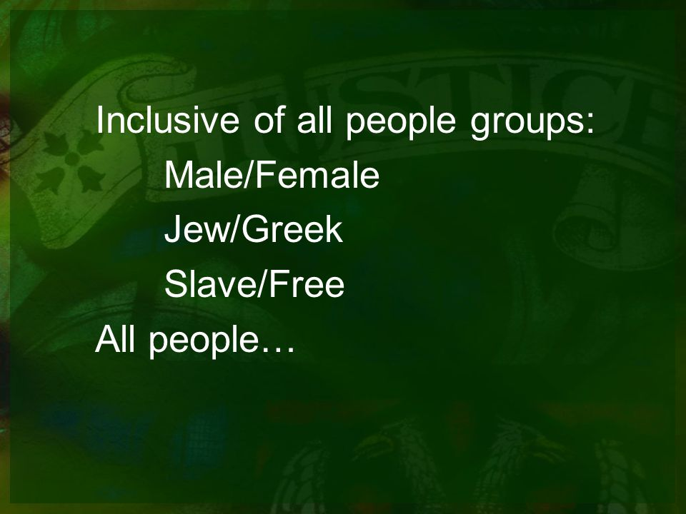 Inclusive of all people groups: Male/Female Jew/Greek Slave/Free All people…
