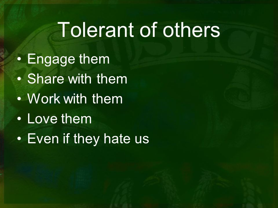 Tolerant of others Engage them Share with them Work with them