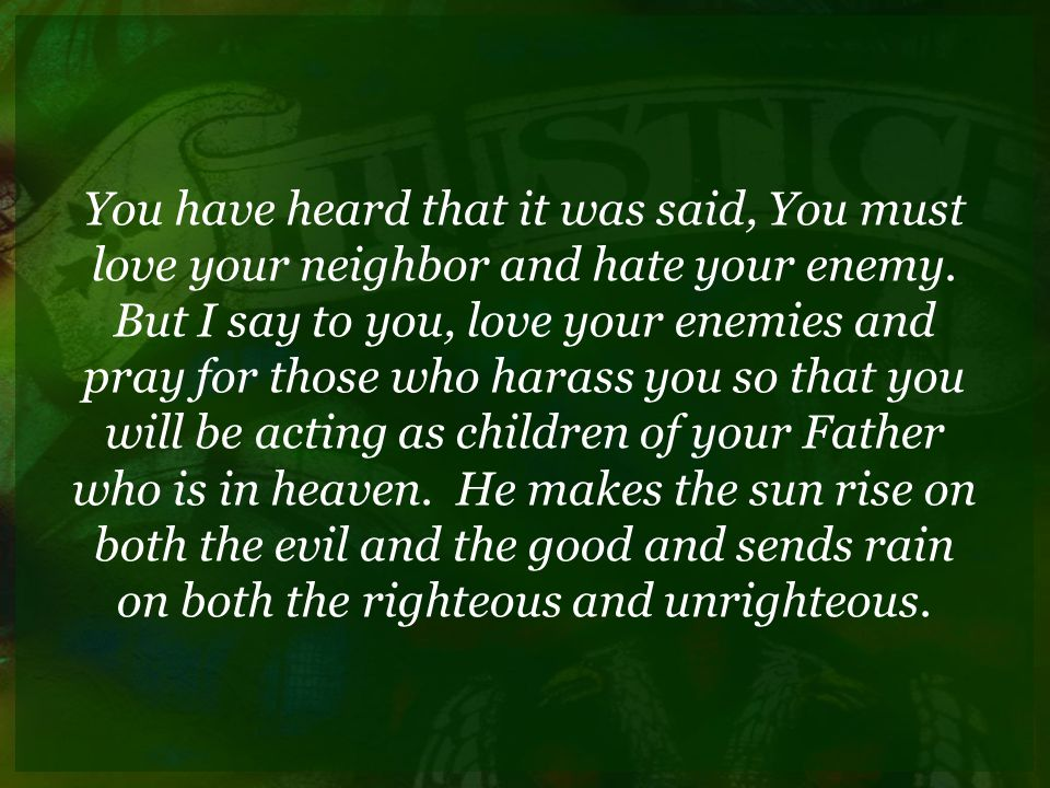 You have heard that it was said, You must love your neighbor and hate your enemy.