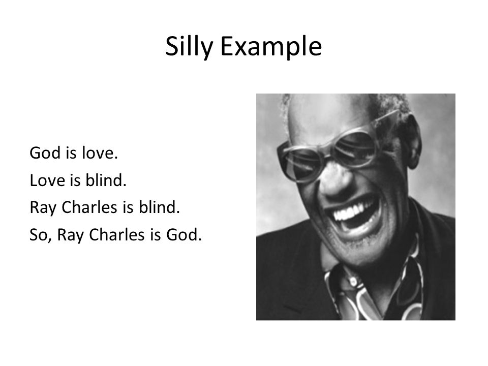 Silly Example God is love. Love is blind. Ray Charles is blind.