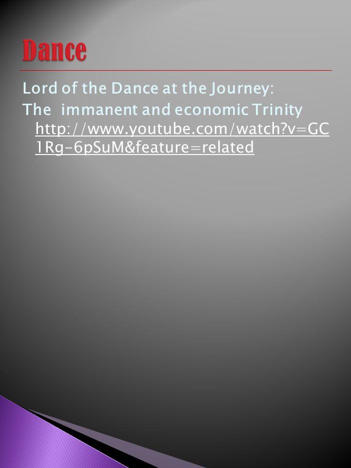 Dance Lord of the Dance at the Journey: The immanent and economic Trinity http://www.youtube.com/watch v=GC 1Rg-6pSuM&feature=related