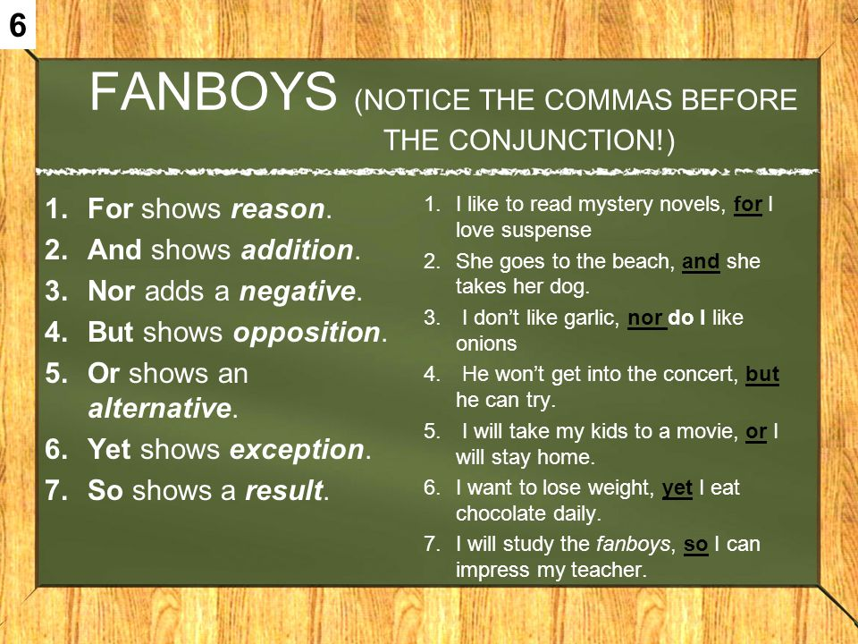 FANBOYS (NOTICE THE COMMAS BEFORE THE CONJUNCTION!)