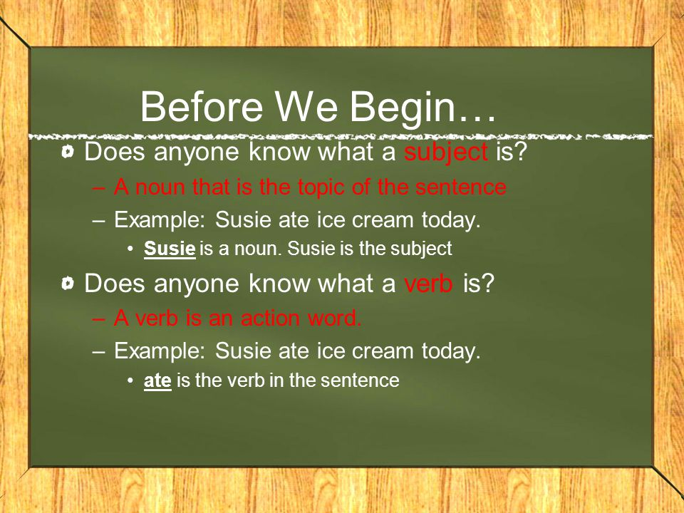 Before We Begin… Does anyone know what a subject is
