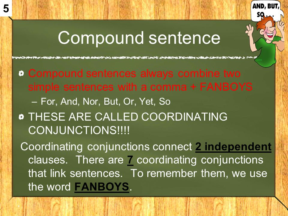 5 Compound sentence. Compound sentences always combine two simple sentences with a comma + FANBOYS.
