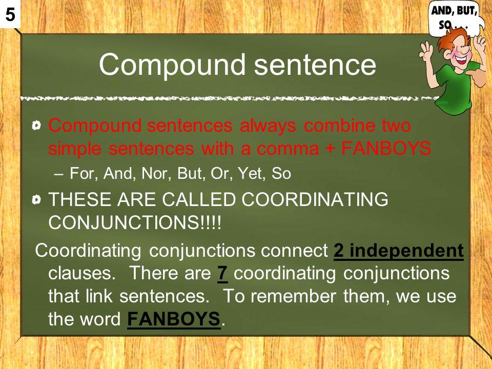 5 Compound sentence. Compound sentences always combine two simple sentences with a comma + FANBOYS.