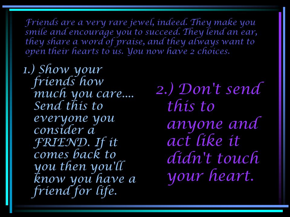 2.) Don t send this to anyone and act like it didn t touch your heart.
