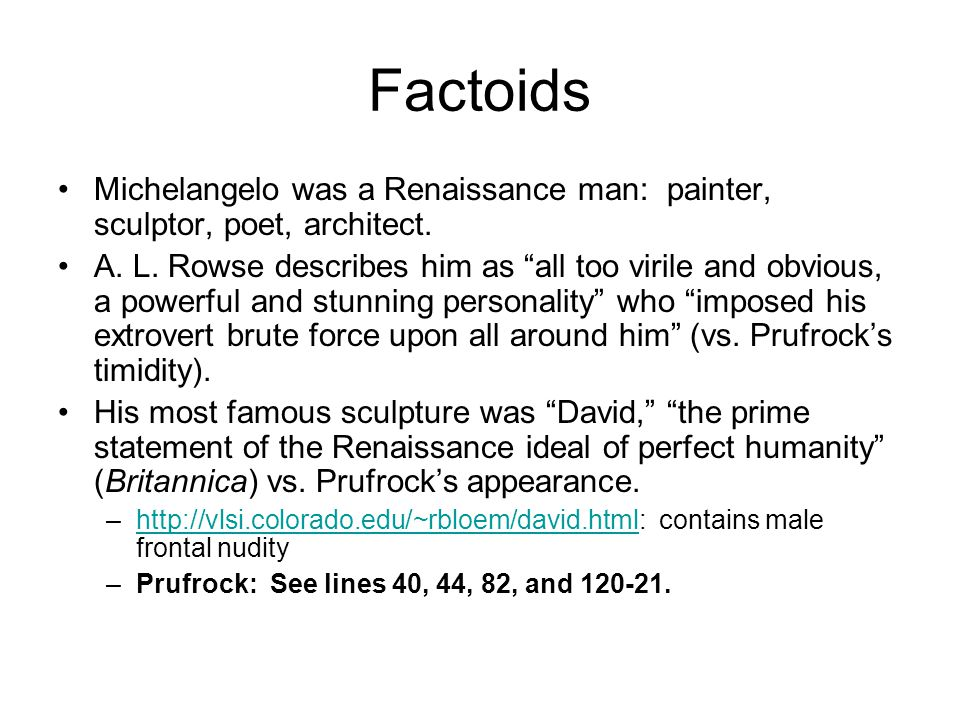 Factoids Michelangelo was a Renaissance man: painter, sculptor, poet, architect.