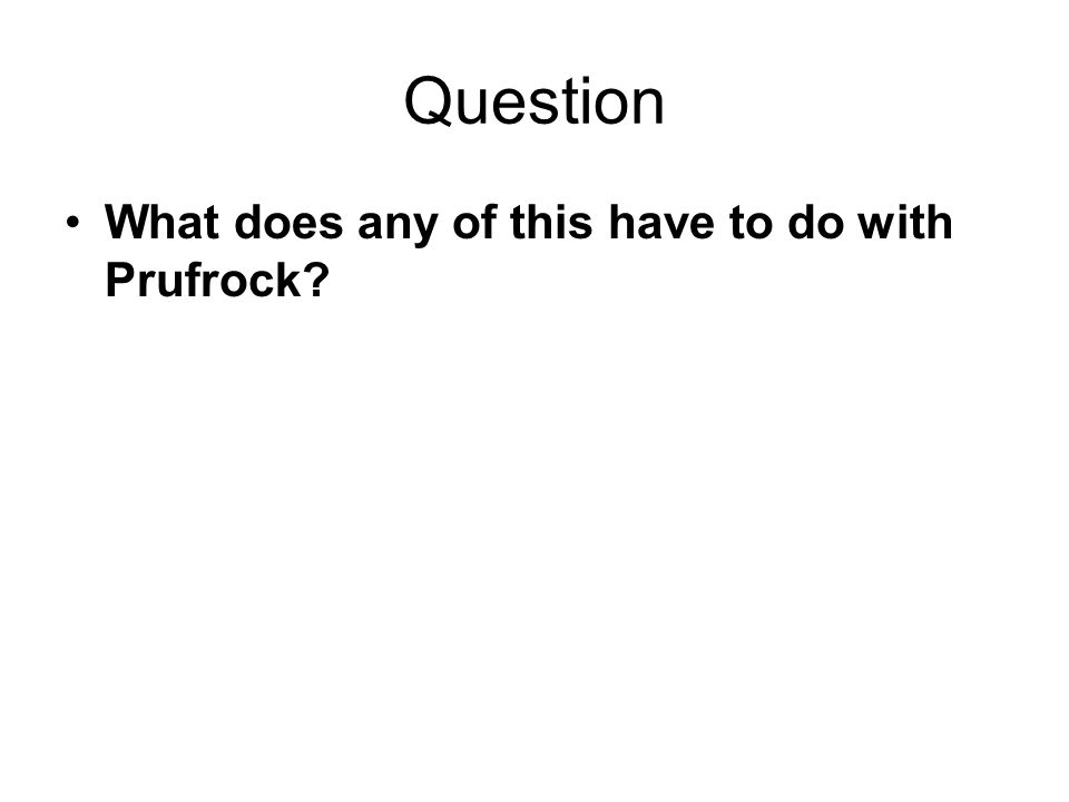 Question What does any of this have to do with Prufrock