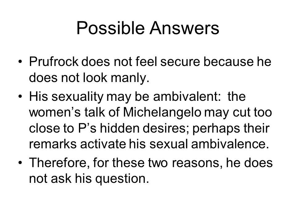Possible Answers Prufrock does not feel secure because he does not look manly.