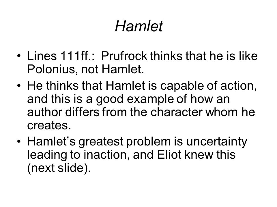 Hamlet Lines 111ff.: Prufrock thinks that he is like Polonius, not Hamlet.
