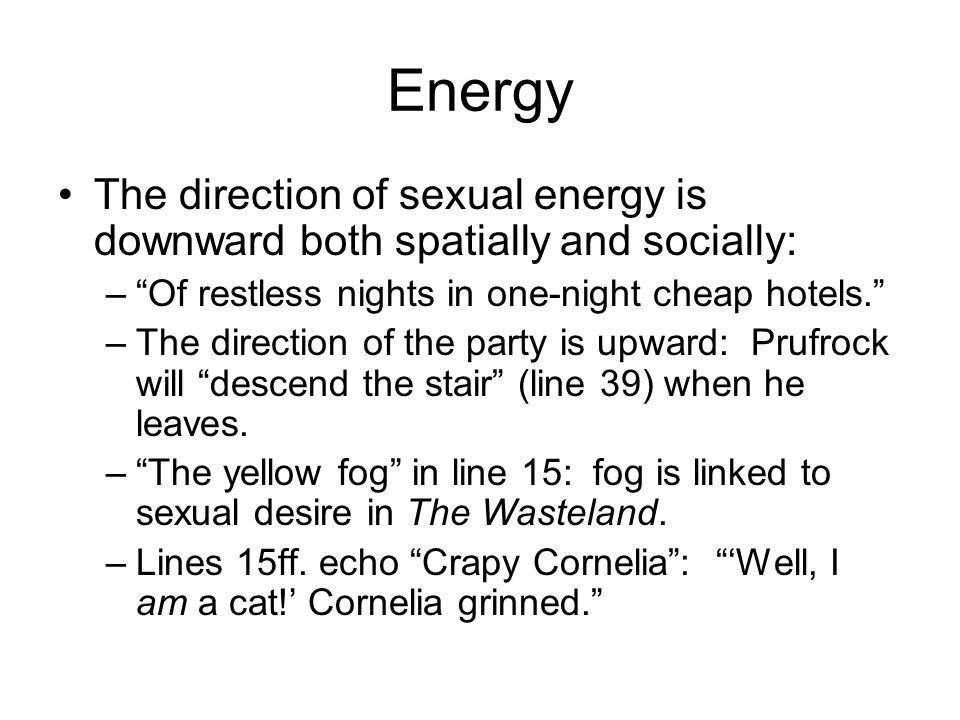 Energy The direction of sexual energy is downward both spatially and socially: Of restless nights in one-night cheap hotels.