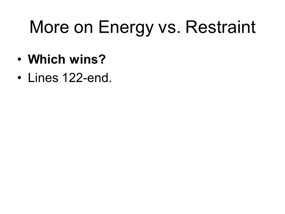 More on Energy vs. Restraint