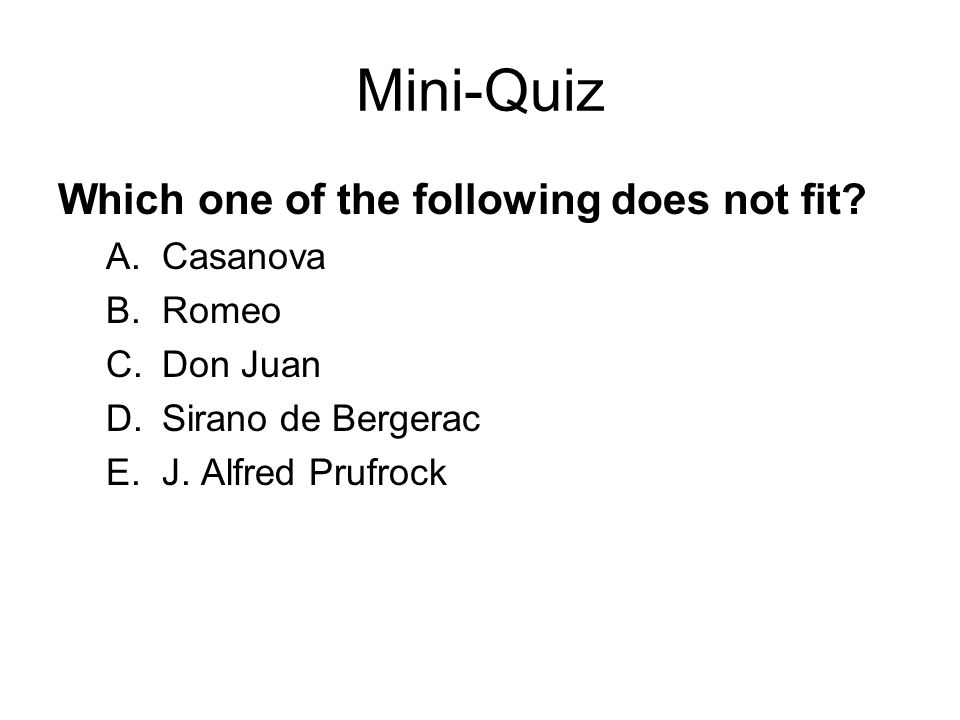 Mini-Quiz Which one of the following does not fit Casanova Romeo
