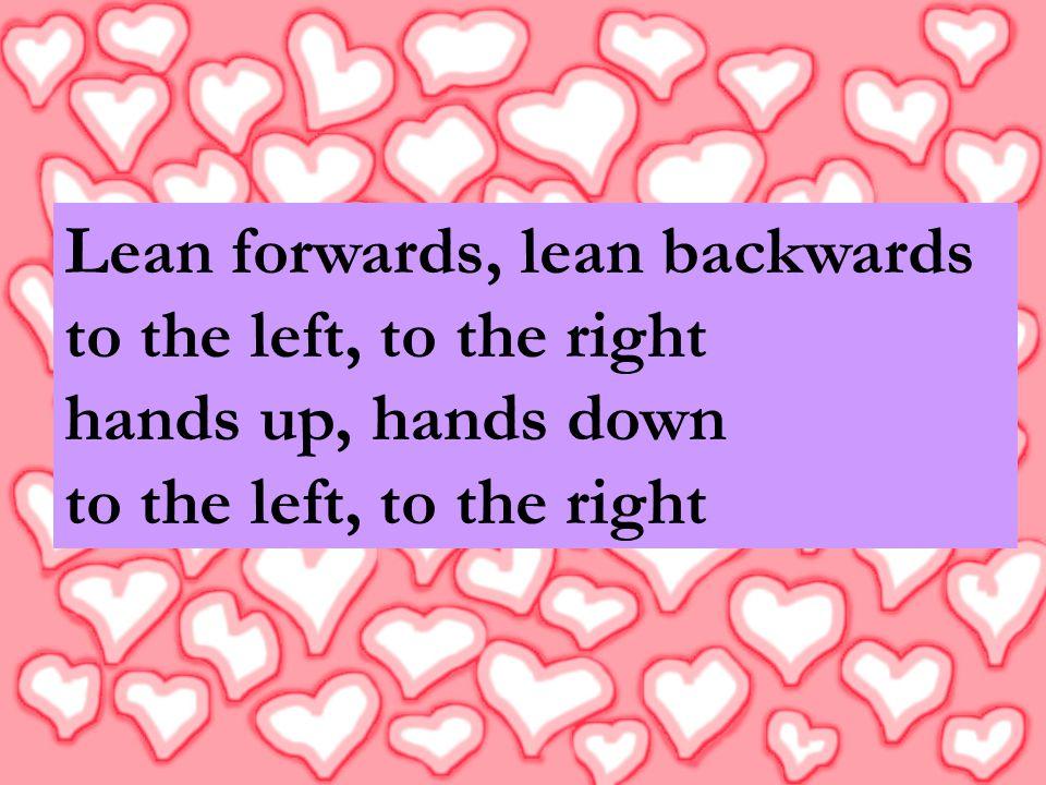 Lean forwards, lean backwards