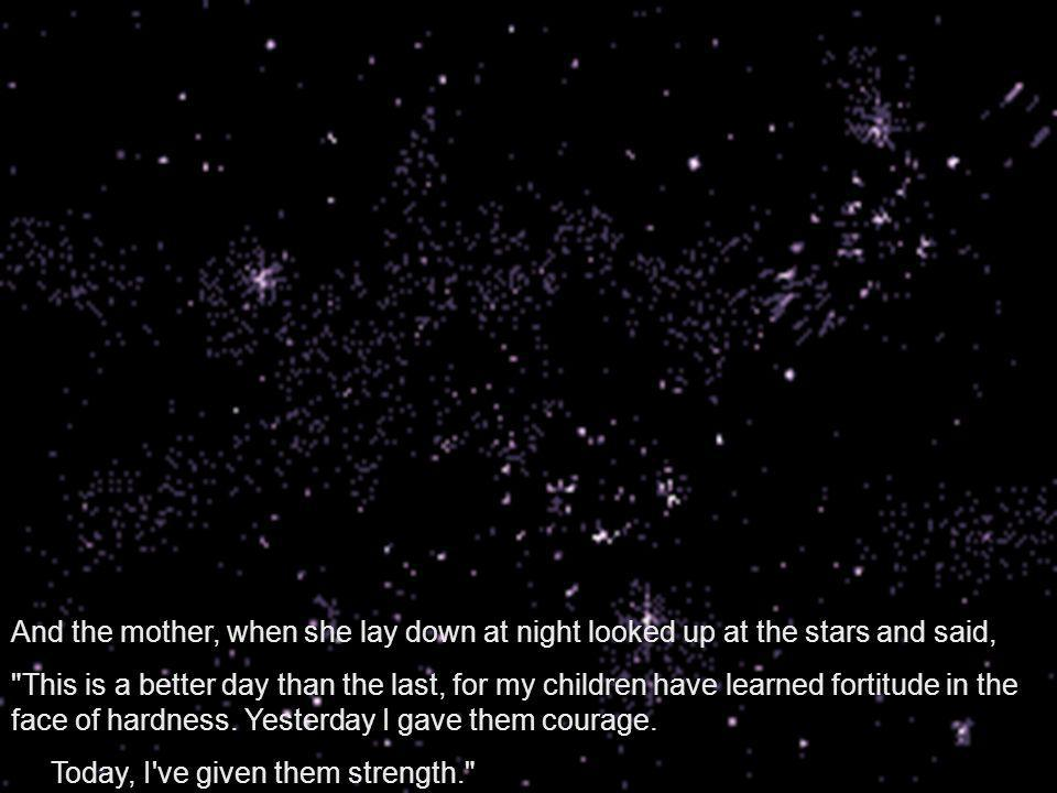 And the mother, when she lay down at night looked up at the stars and said,