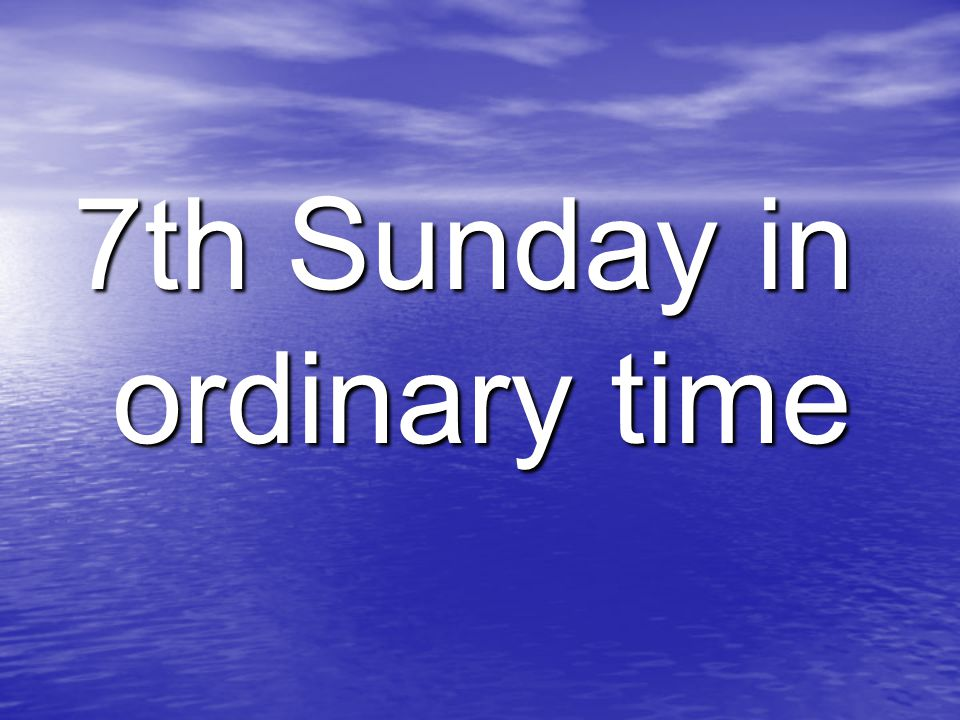 7th Sunday in ordinary time
