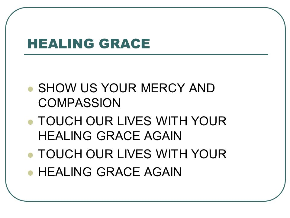 HEALING GRACE SHOW US YOUR MERCY AND COMPASSION