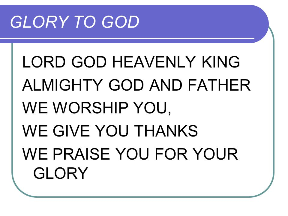 GLORY TO GOD LORD GOD HEAVENLY KING ALMIGHTY GOD AND FATHER