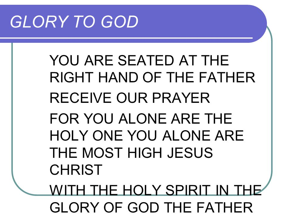 GLORY TO GOD YOU ARE SEATED AT THE RIGHT HAND OF THE FATHER