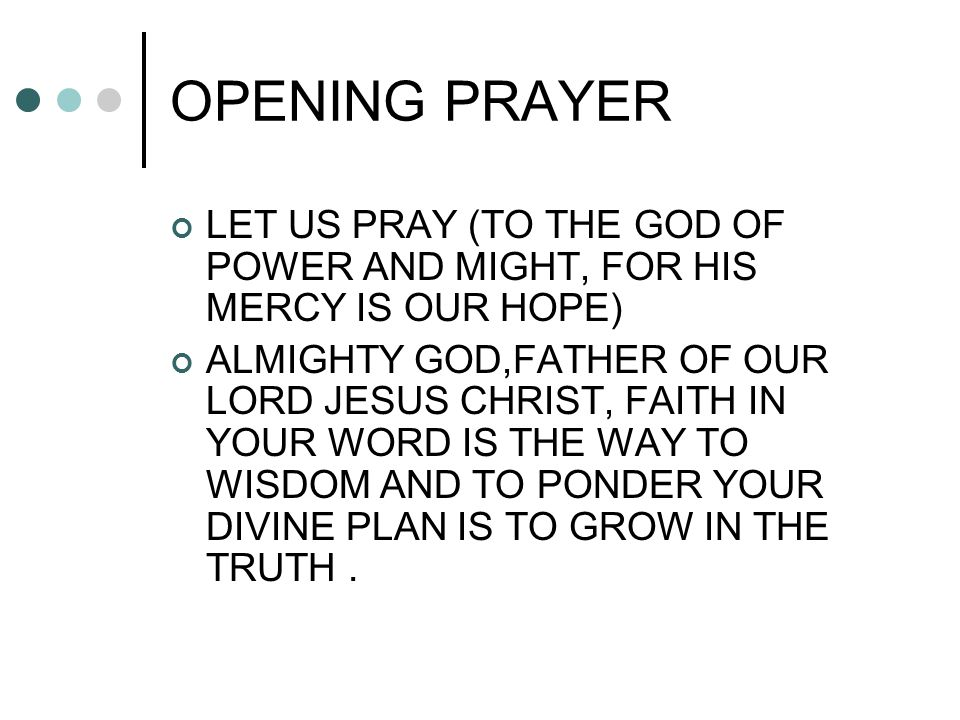 OPENING PRAYER LET US PRAY (TO THE GOD OF POWER AND MIGHT, FOR HIS MERCY IS OUR HOPE)