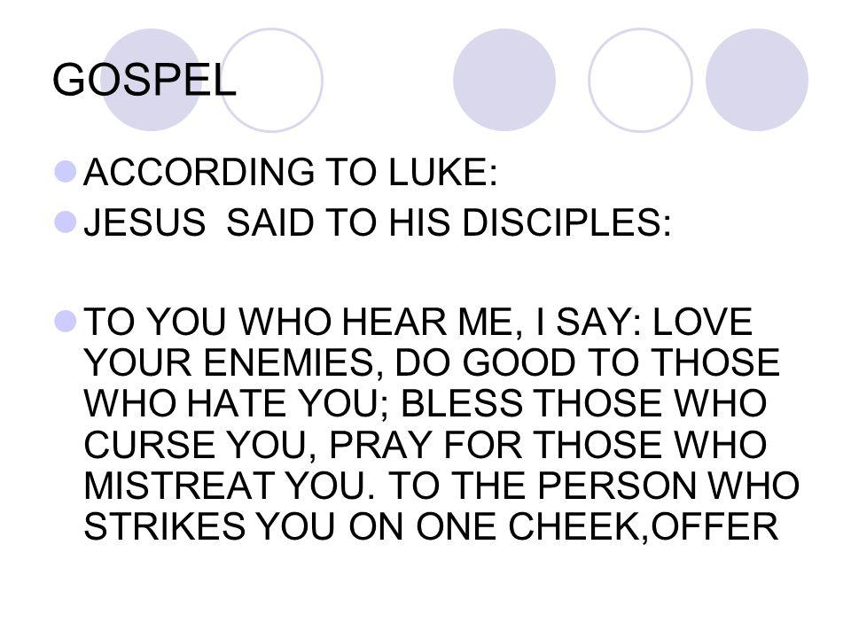 GOSPEL ACCORDING TO LUKE: JESUS SAID TO HIS DISCIPLES: