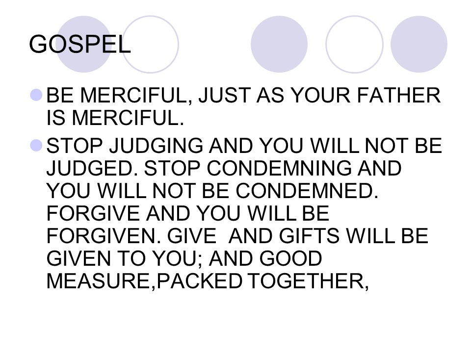 GOSPEL BE MERCIFUL, JUST AS YOUR FATHER IS MERCIFUL.