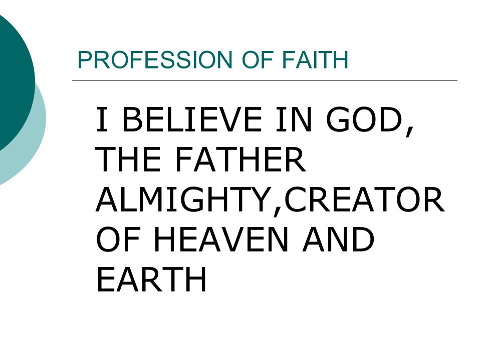 I BELIEVE IN GOD, THE FATHER ALMIGHTY,CREATOR OF HEAVEN AND EARTH