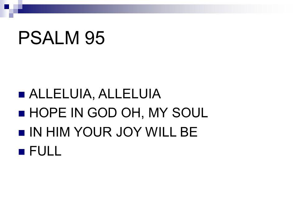 PSALM 95 ALLELUIA, ALLELUIA HOPE IN GOD OH, MY SOUL