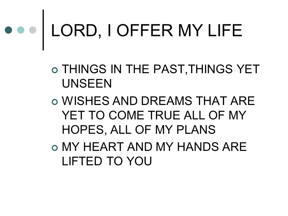 LORD, I OFFER MY LIFE THINGS IN THE PAST,THINGS YET UNSEEN