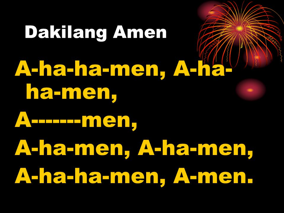 A-ha-ha-men, A-ha-ha-men, A-------men, A-ha-men, A-ha-men,
