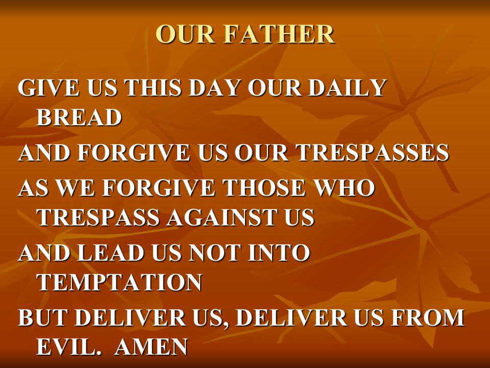 OUR FATHER GIVE US THIS DAY OUR DAILY BREAD