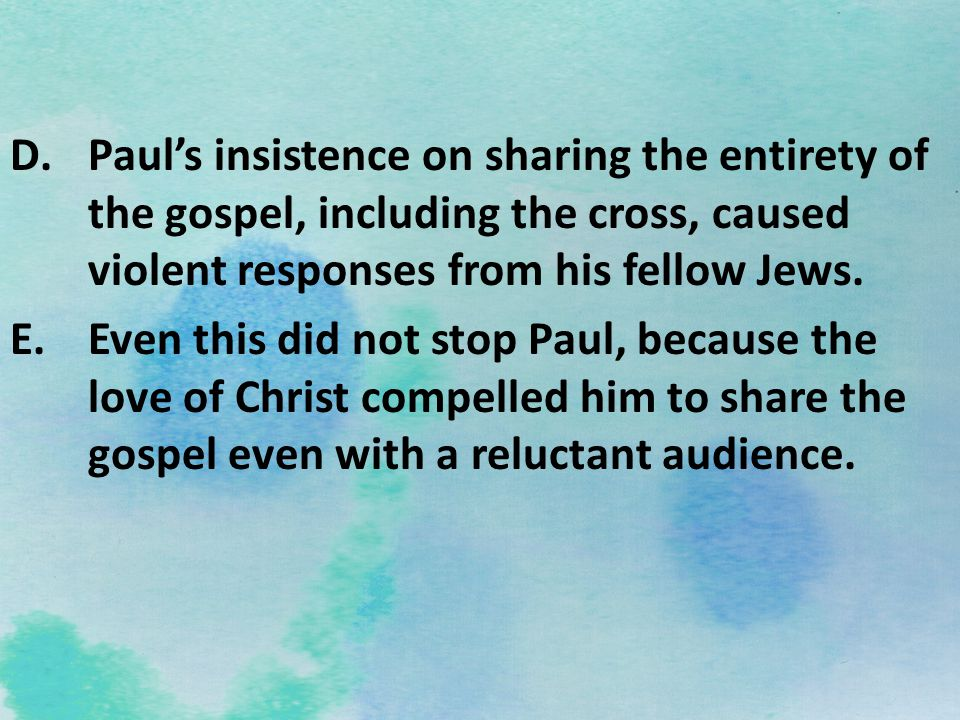 Paul's insistence on sharing the entirety of the gospel, including the cross, caused violent responses from his fellow Jews.