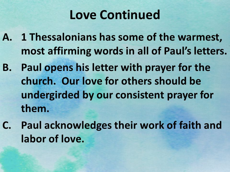 Love Continued 1 Thessalonians has some of the warmest, most affirming words in all of Paul's letters.