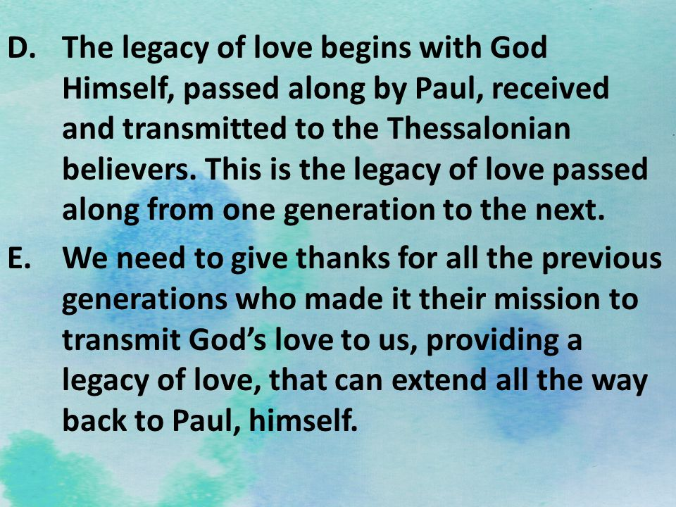 The legacy of love begins with God Himself, passed along by Paul, received and transmitted to the Thessalonian believers. This is the legacy of love passed along from one generation to the next.