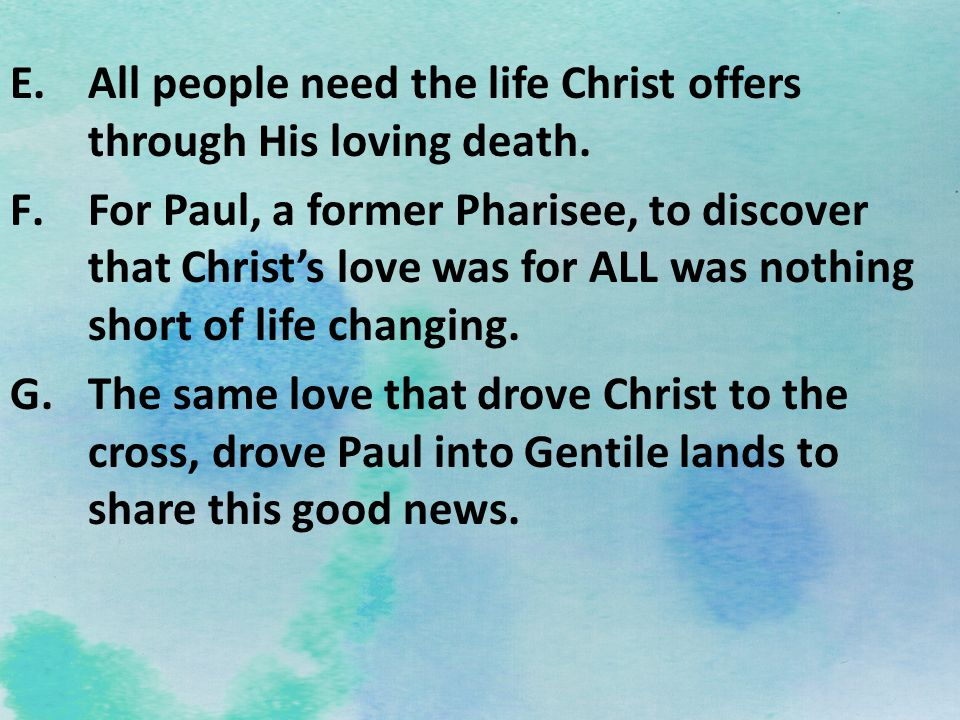 All people need the life Christ offers through His loving death.