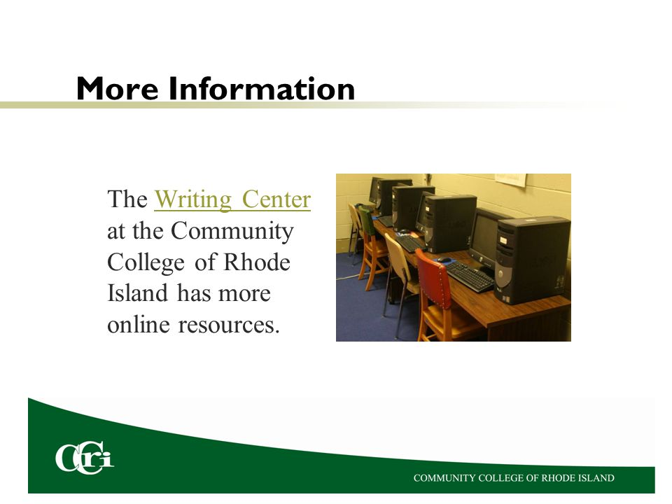 More Information The Writing Center at the Community College of Rhode Island has more online resources.