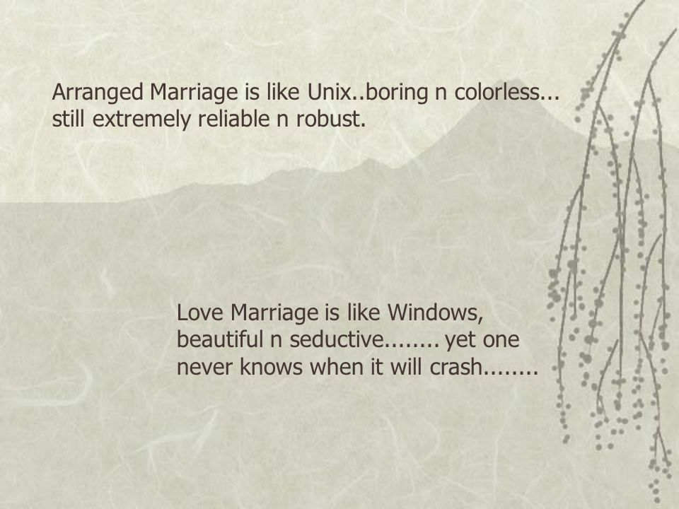 Arranged Marriage is like Unix. boring n colorless