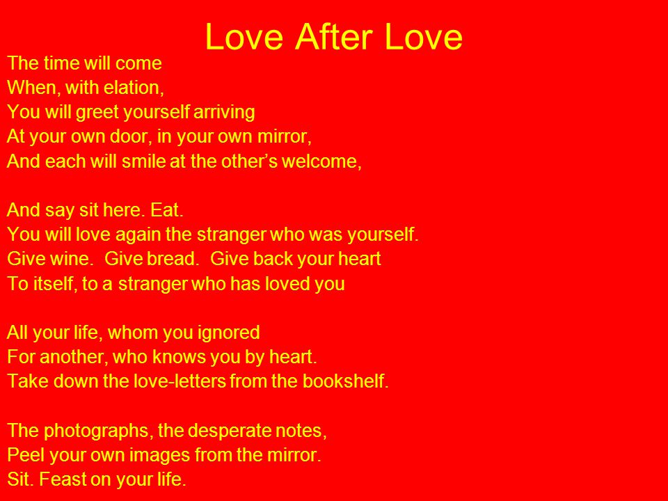 Love After Love The time will come When, with elation,